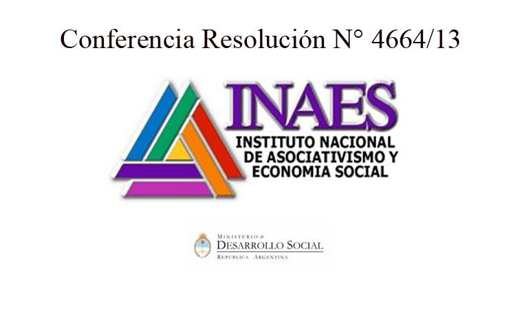 Conferencia del INAES sobre la Resolución N° 4664/13