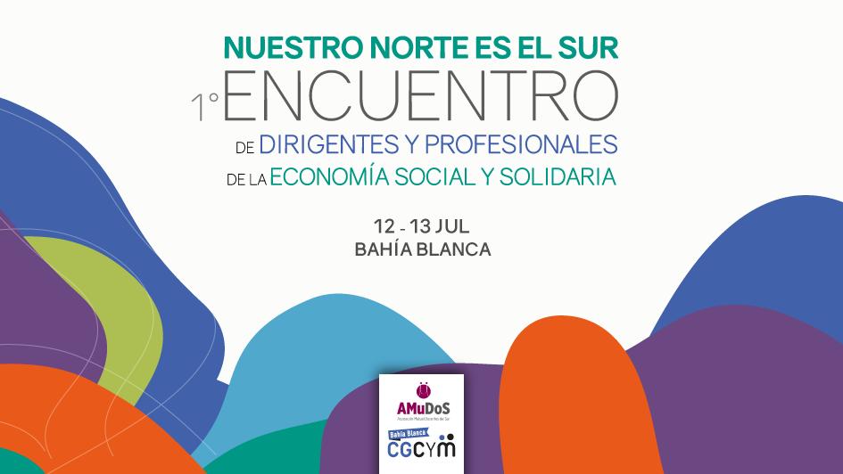 """""""Nuestro Norte es el Sur"""": 1er. Encuentro de Dirigentes y Profesionales de la Economía Social y Solidaria"""