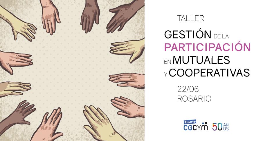 """Taller sobre """"Gestión de la Participación en Mutuales y Cooperativas"""". Rosario – 22 de Junio"""