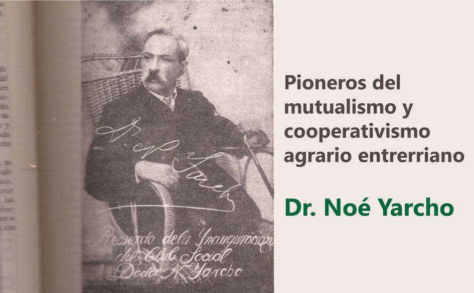 Pioneros del mutualismo y cooperativismo agrario entrerriano: Dr. Noé Yarcho