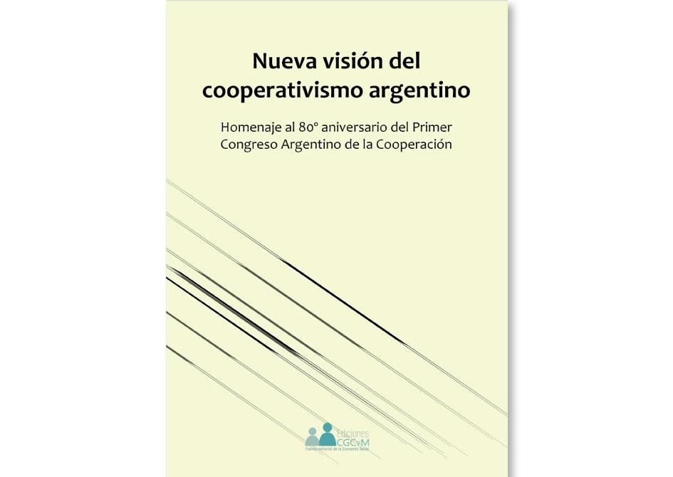 Nueva visión del cooperativismo argentino; Homenaje al 80º aniversario del Primer Congreso Argentino de la Cooperación