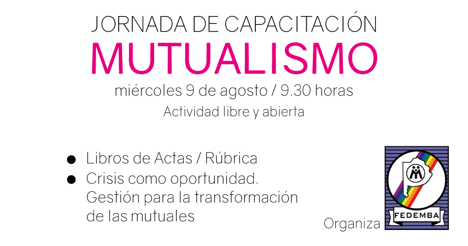 Jornada de Capacitación sobre Mutualismo organizada por FEDEMBA. Miércoles 9 de agosto. Actividad libre y abierta.