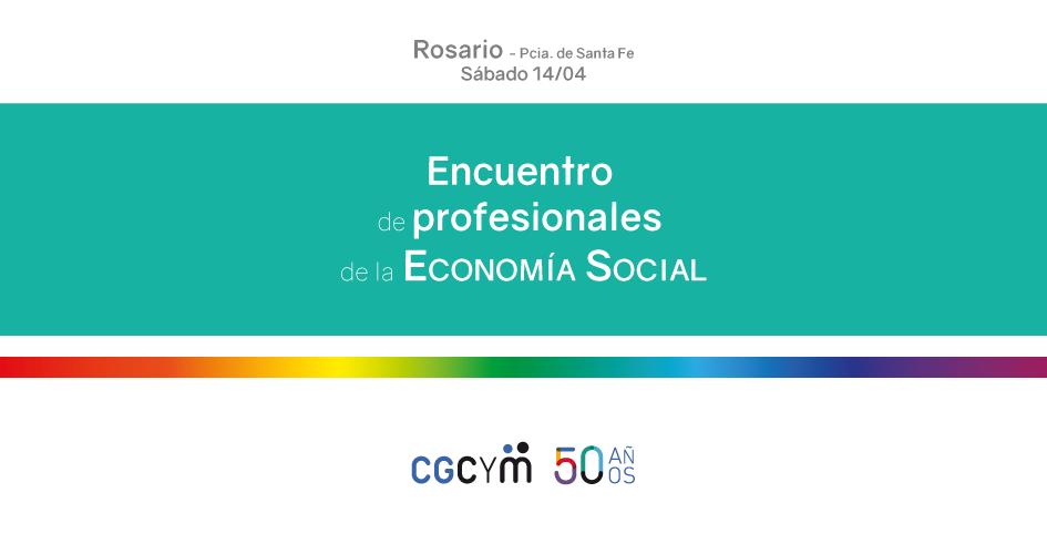 Encuentro de Profesionales de la Economía Social + Celebración 50 años CGCyM en Rosario
