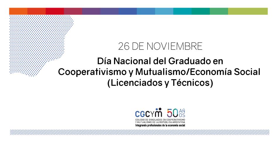 Se establece el 26 de noviembre como el Día Nacional del Graduado en Cooperativismo y Mutualismo/Economía Social (Licenciados y Técnicos)