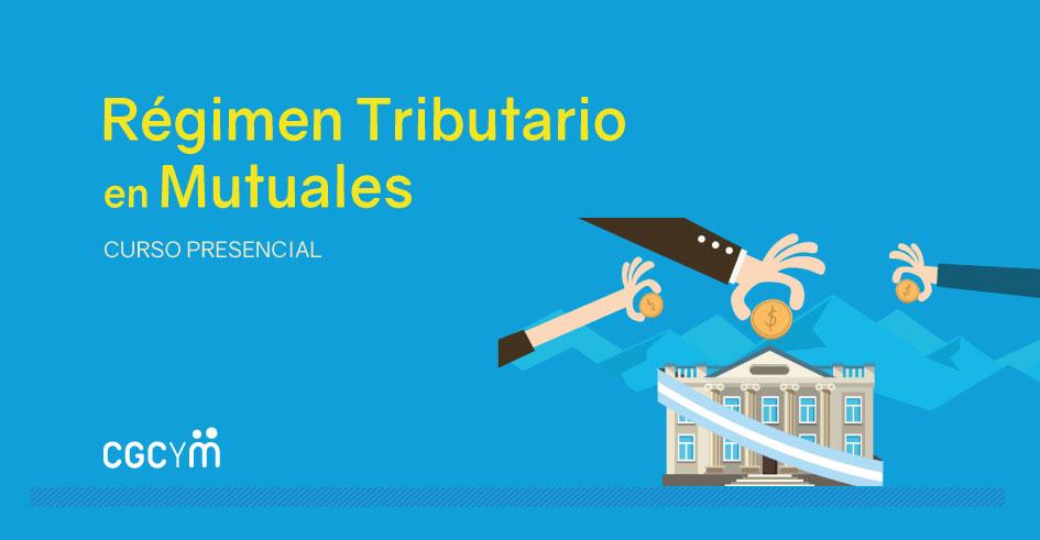 Curso sobre Régimen Tributario en Mutuales (para no especialistas) – Presencial