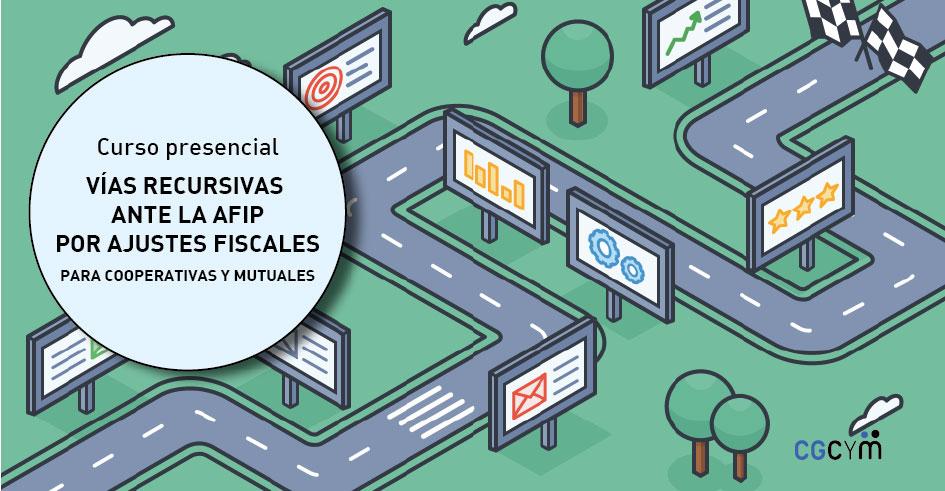Curso presencial: «Vías recursivas ante la AFIP por ajustes fiscales para cooperativas y mutuales» /Octubre 2019