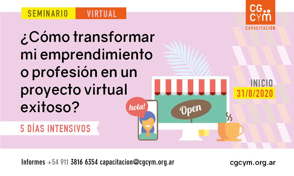 Seminario intensivo: ¿Cómo transformar mi profesión, entidad o emprendimiento en un proyecto virtual exitoso?